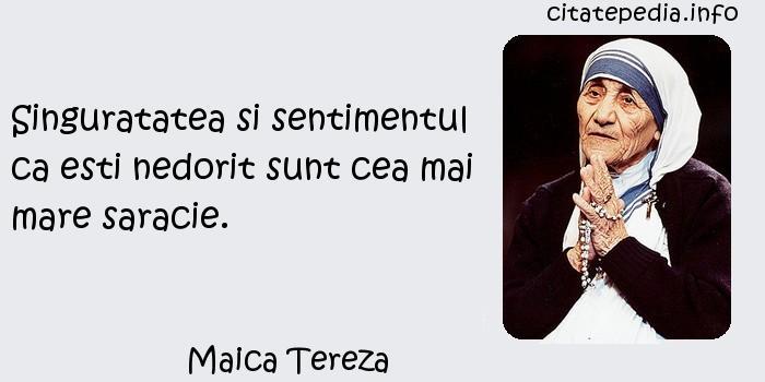 Maica Tereza - Singuratatea si sentimentul ca esti nedorit sunt cea mai mare saracie.