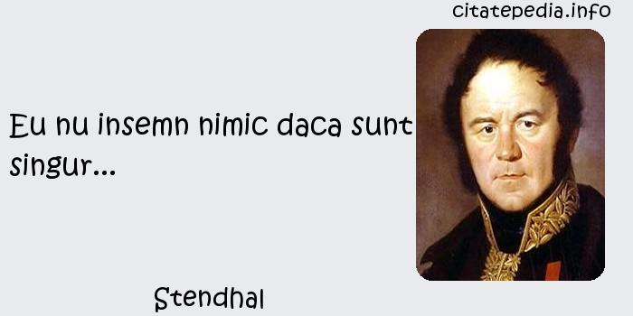 Stendhal - Eu nu insemn nimic daca sunt singur...