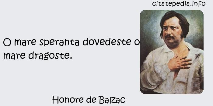 Honore de Balzac - O mare speranta dovedeste o mare dragoste.