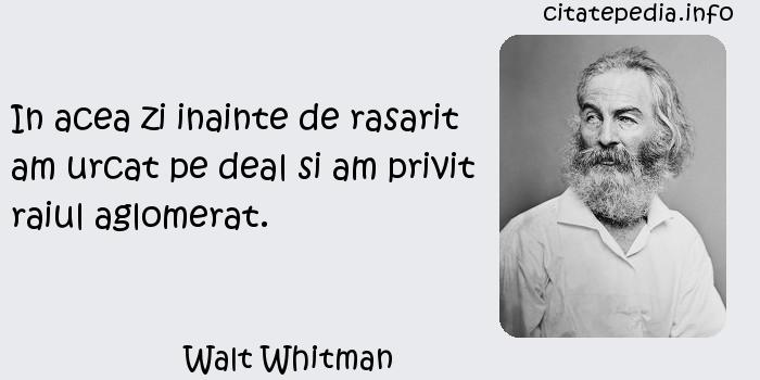 Walt Whitman - In acea zi inainte de rasarit am urcat pe deal si am privit raiul aglomerat.