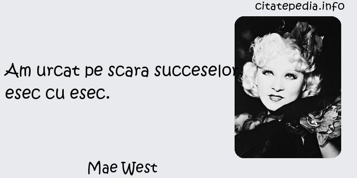 Mae West - Am urcat pe scara succeselor, esec cu esec.