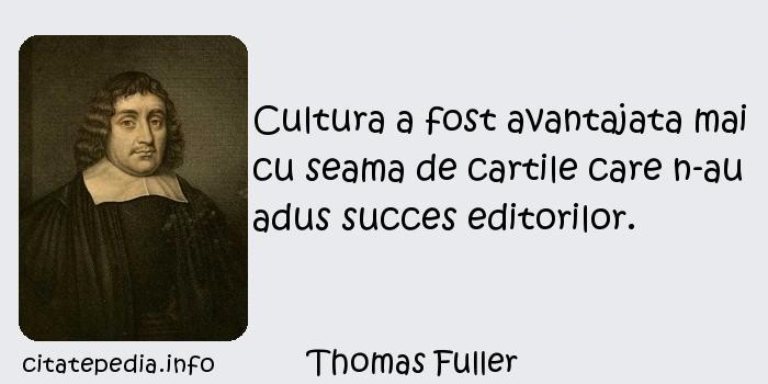 Thomas Fuller - Cultura a fost avantajata mai cu seama de cartile care n-au adus succes editorilor.