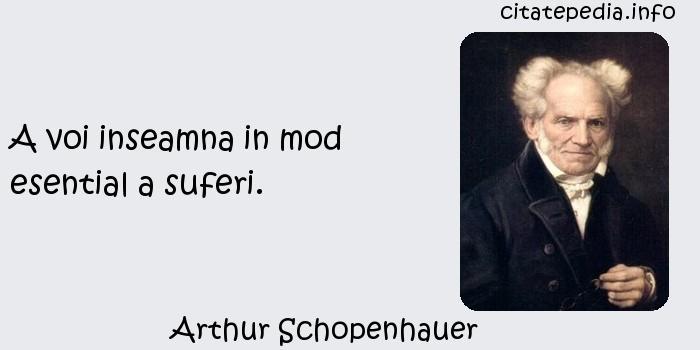Arthur Schopenhauer - A voi inseamna in mod esential a suferi.