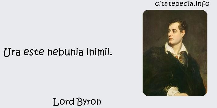 Lord Byron - Ura este nebunia inimii.