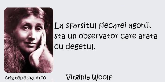 Virginia Woolf - La sfarsitul fiecarei agonii, sta un observator care arata cu degetul.