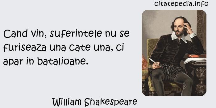 William Shakespeare - Cand vin, suferintele nu se furiseaza una cate una, ci apar in batalioane.