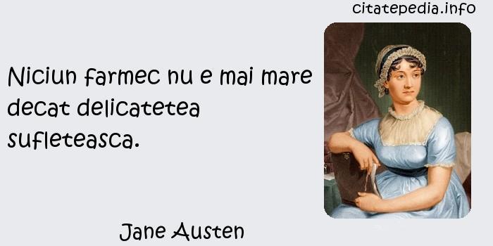 Jane Austen - Niciun farmec nu e mai mare decat delicatetea sufleteasca.