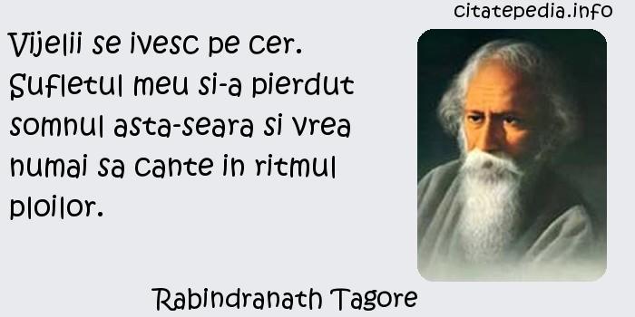 Rabindranath Tagore - Vijelii se ivesc pe cer. Sufletul meu si-a pierdut somnul asta-seara si vrea numai sa cante in ritmul ploilor.