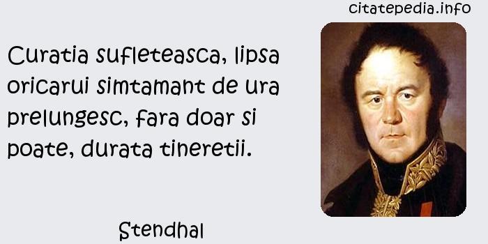 Stendhal - Curatia sufleteasca, lipsa oricarui simtamant de ura prelungesc, fara doar si poate, durata tineretii.
