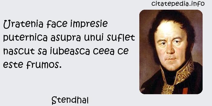 Stendhal - Uratenia face impresie puternica asupra unui suflet nascut sa iubeasca ceea ce este frumos.