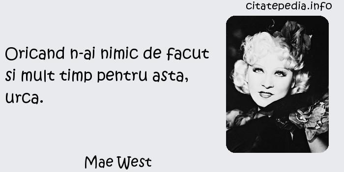 Mae West - Oricand n-ai nimic de facut si mult timp pentru asta, urca.