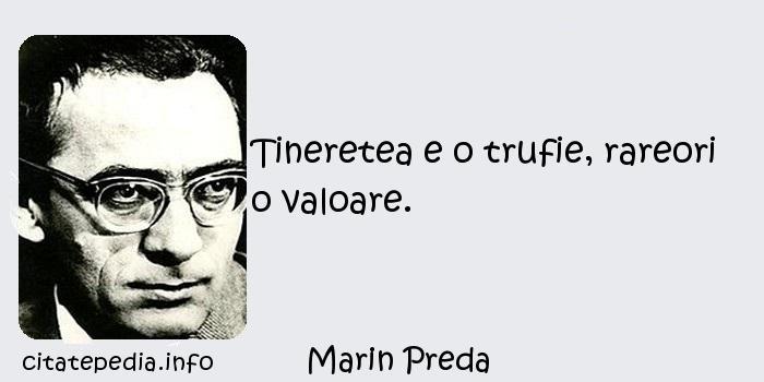 Marin Preda - Tineretea e o trufie, rareori o valoare.
