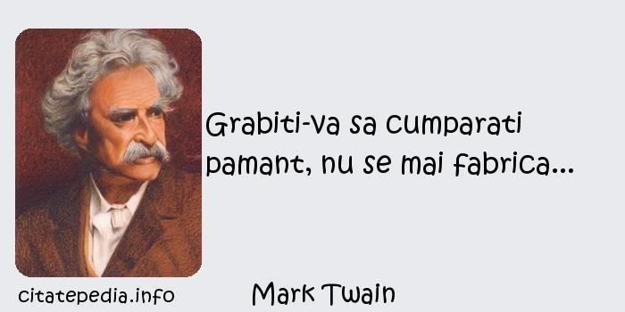 Mark Twain - Grabiti-va sa cumparati pamant, nu se mai fabrica...