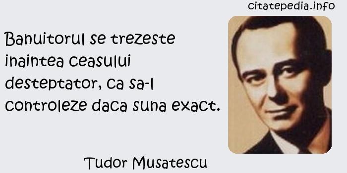 Tudor Musatescu - Banuitorul se trezeste inaintea ceasului desteptator, ca sa-l controleze daca suna exact.