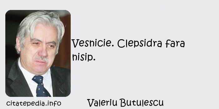 Valeriu Butulescu - Vesnicie. Clepsidra fara nisip.