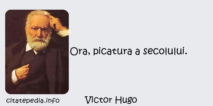 Victor Hugo - Ora, picatura a secolului.