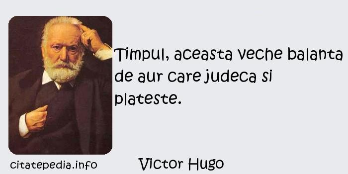 Victor Hugo - Timpul, aceasta veche balanta de aur care judeca si plateste.