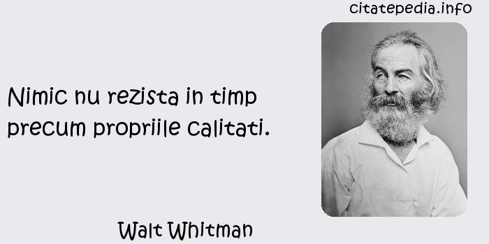 Walt Whitman - Nimic nu rezista in timp precum propriile calitati.