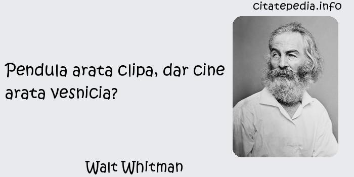 Walt Whitman - Pendula arata clipa, dar cine arata vesnicia?