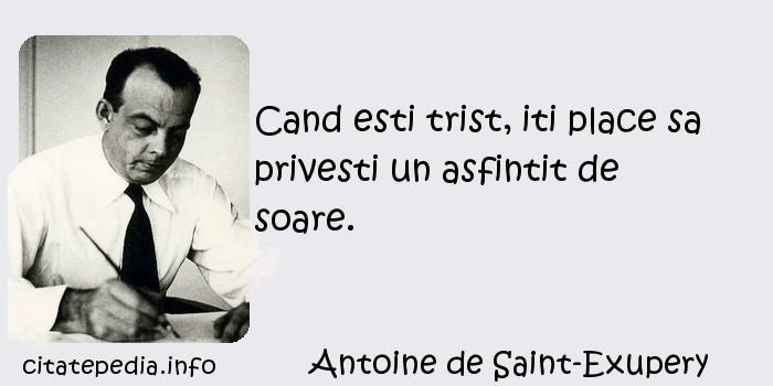 Antoine de Saint-Exupery - Cand esti trist, iti place sa privesti un asfintit de soare.