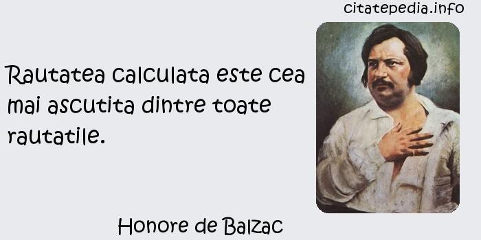 Honore de Balzac - Rautatea calculata este cea mai ascutita dintre toate rautatile.