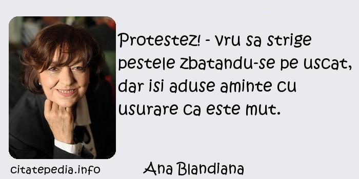 Ana Blandiana - Protestez! - vru sa strige pestele zbatandu-se pe uscat, dar isi aduse aminte cu usurare ca este mut.