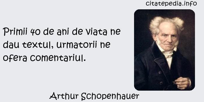 Arthur Schopenhauer - Primii 40 de ani de viata ne dau textul, urmatorii ne ofera comentariul.