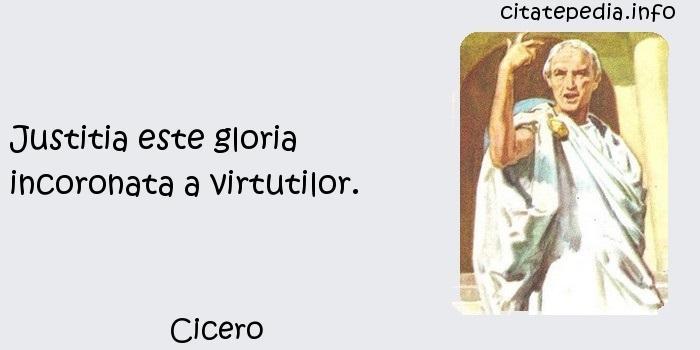 Cicero - Justitia este gloria incoronata a virtutilor.