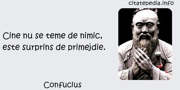 Confucius - Cine nu se teme de nimic, este surprins de primejdie.