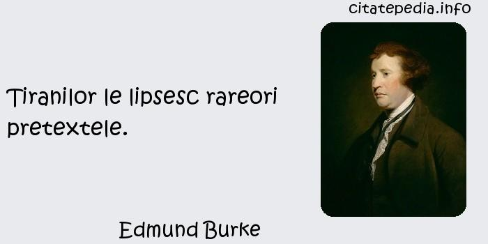 Edmund Burke - Tiranilor le lipsesc rareori pretextele.