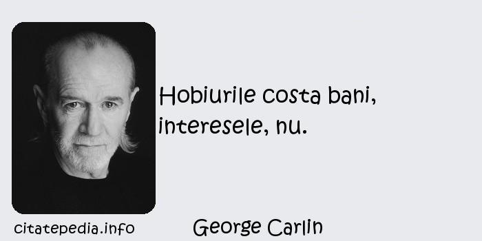 George Carlin - Hobiurile costa bani, interesele, nu.