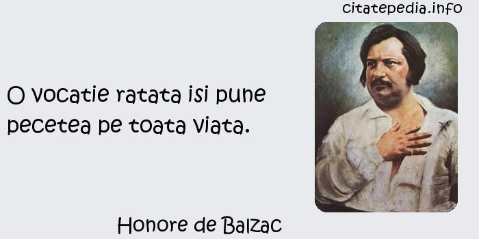 Honore de Balzac - O vocatie ratata isi pune pecetea pe toata viata.