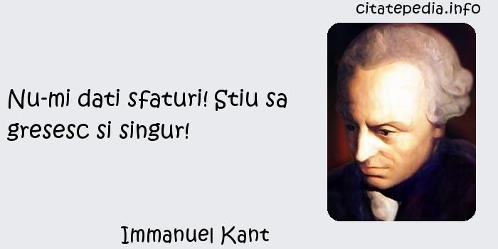 Immanuel Kant - Nu-mi dati sfaturi! Stiu sa gresesc si singur!