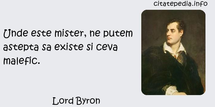Lord Byron - Unde este mister, ne putem astepta sa existe si ceva malefic.