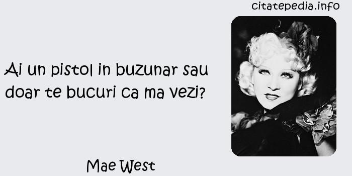 Mae West - Ai un pistol in buzunar sau doar te bucuri ca ma vezi?