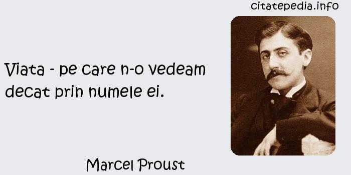 Marcel Proust - Viata - pe care n-o vedeam decat prin numele ei.