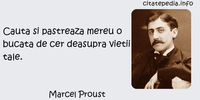 Marcel Proust - Cauta si pastreaza mereu o bucata de cer deasupra vietii tale.