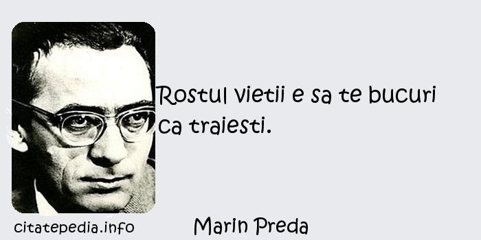 Marin Preda - Rostul vietii e sa te bucuri ca traiesti.