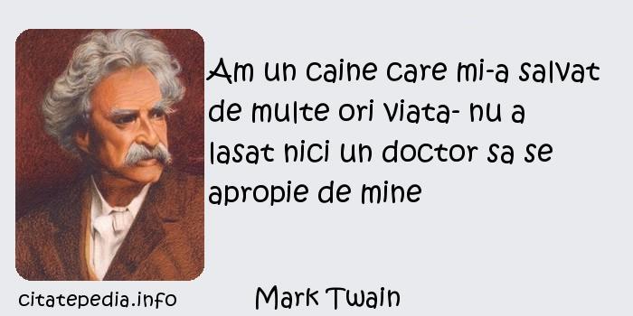 Mark Twain - Am un caine care mi-a salvat de multe ori viata- nu a lasat nici un doctor sa se apropie de mine