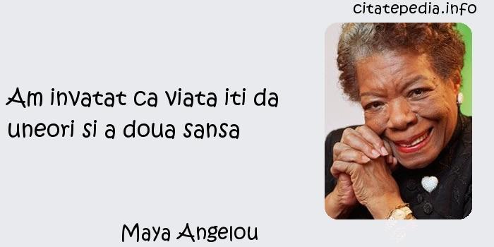 Maya Angelou - Am invatat ca viata iti da uneori si a doua sansa
