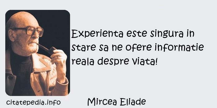 Mircea Eliade - Experienta este singura in stare sa ne ofere informatie reala despre viata!