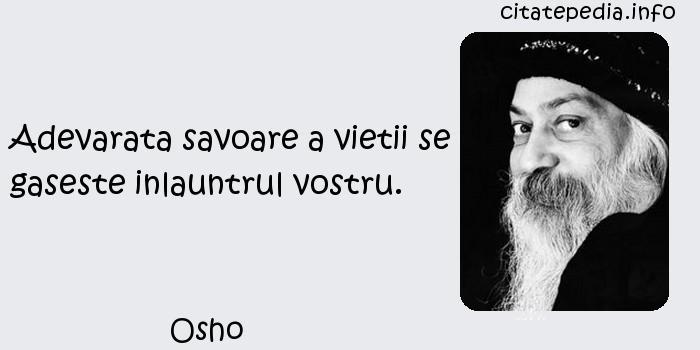 Osho - Adevarata savoare a vietii se gaseste inlauntrul vostru.