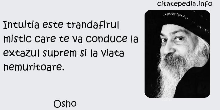 Osho - Intuitia este trandafirul mistic care te va conduce la extazul suprem si la viata nemuritoare.