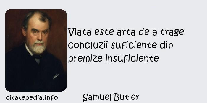 Samuel Butler - Viata este arta de a trage concluzii suficiente din premize insuficiente