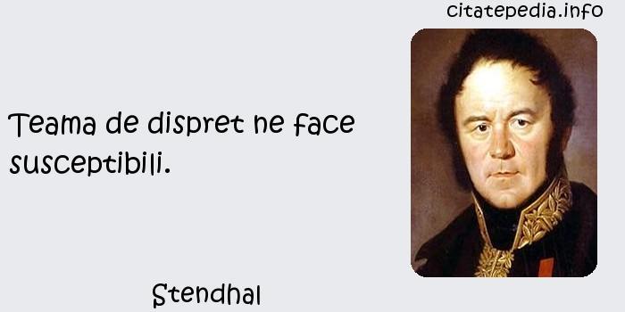 Stendhal - Teama de dispret ne face susceptibili.