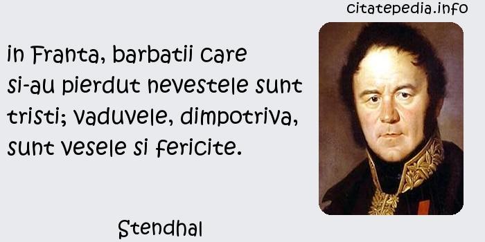 Stendhal - in Franta, barbatii care si-au pierdut nevestele sunt tristi; vaduvele, dimpotriva, sunt vesele si fericite.