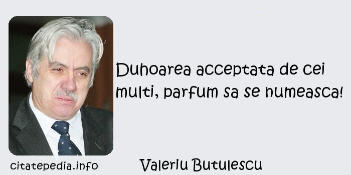 Valeriu Butulescu - Duhoarea acceptata de cei multi, parfum sa se numeasca!