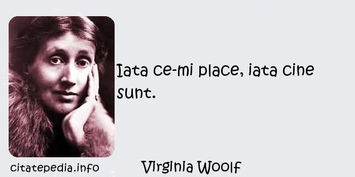 Virginia Woolf - Iata ce-mi place, iata cine sunt.