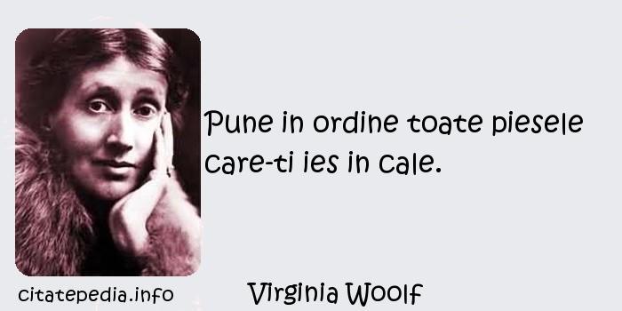 Virginia Woolf - Pune in ordine toate piesele care-ti ies in cale.