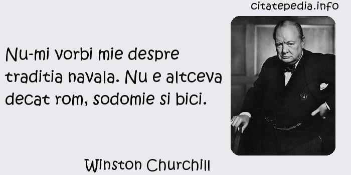 Winston Churchill - Nu-mi vorbi mie despre traditia navala. Nu e altceva decat rom, sodomie si bici.